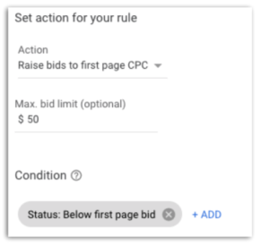 "Screenshot of a text box reading ""Set action for your rule"" with a highlighted action reading ""raise bids to first page CPC"" and an optional text reading ""Max. bid limit"" with a value of $50. There is an option to set a condition for the rule. This condition reads ""Status: below first page bid."" and includes the option to add additional conditions."